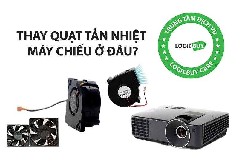 Nguyên nhân quạt máy chiếu không chạy và Thay quạt tản nhiệt máy chiếu ở đâu??